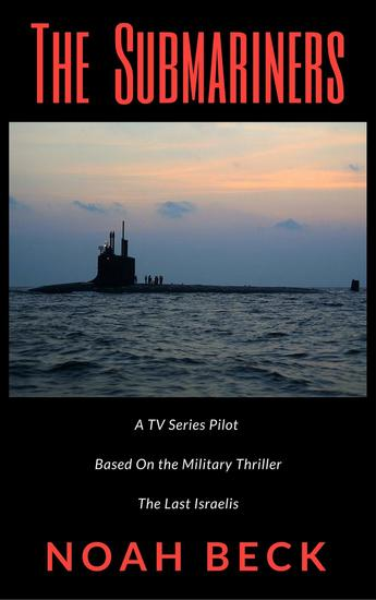 "The Submariners - A TV Series Pilot about an Israeli submarine and a nuclear Iran (based on the military thriller ""The Last Israelis"") - cover"