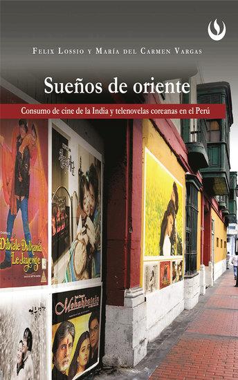 Sueños de oriente - Consumo de cine de la India y telenovelas coreanas en el Perú - cover