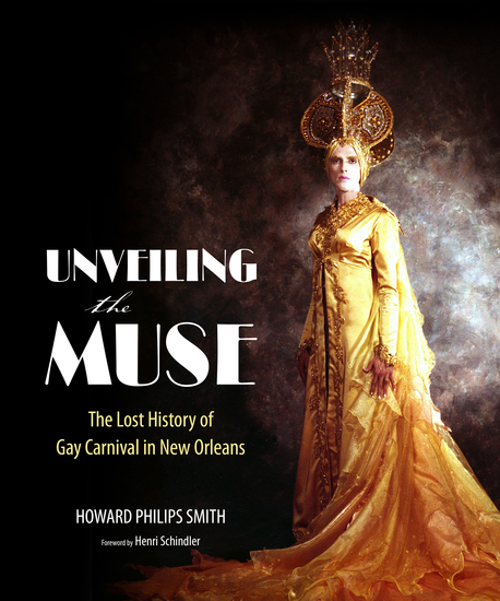 Unveiling the Muse - The Lost History of Gay Carnival in New Orleans - cover