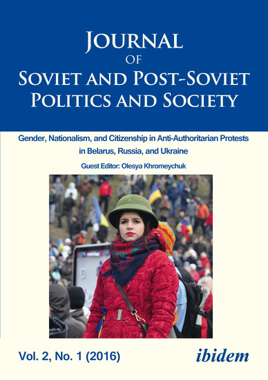 Journal of Soviet and Post-Soviet Politics and Society - 2016 1: Gender Nationalism and Citizenship in Anti-Authoritarian Protests in Belarus Russia and Ukraine - cover