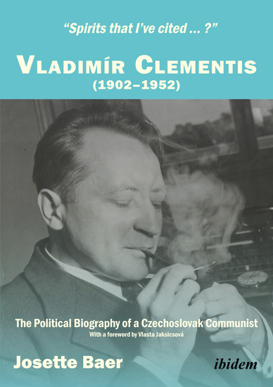 """Spirits that I've cited … ?"" - Vladimír Clementis (1902–1952) The Political Biography of a Czechoslovak Communist - cover"