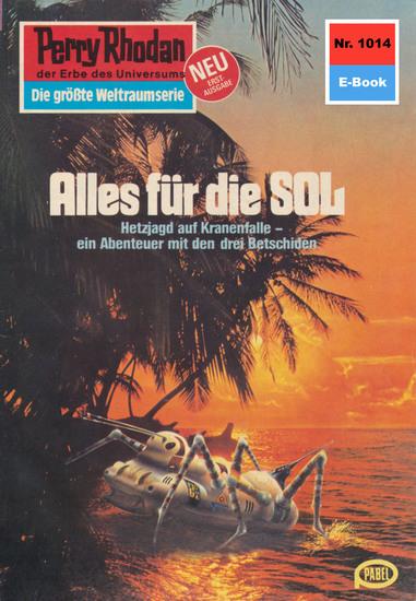 "Perry Rhodan 1014: Alles für die SOL - Perry Rhodan-Zyklus ""Die kosmische Hanse"" - cover"