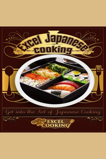 Excel Japanese Cooking - Get into the Art of Japanese Cooking - cover