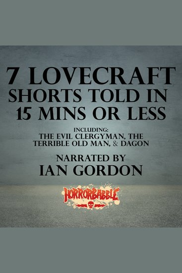 7 Lovecraft Shorts Told in 15 Minutes or Less - Including The Evil Clergyman The Terrible Old Man & Dagon - cover