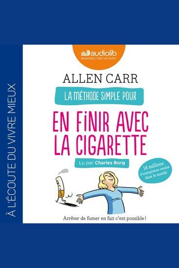 La méthode simple pour en finir avec la cigarette - Arrêter de fumer en fait c'est possible ! - cover