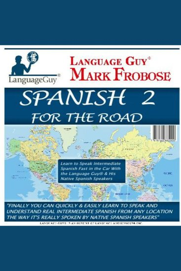 Spanish 2 For The Road - Learn to Speak Intermediate Spanish Fast in the Car with the Language Guy® & His Native Spanish Speakers - cover