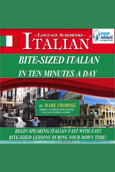 Bite-Sized Italian in Ten Minutes a Day - Begin Speaking Italian Fast with Easy Bite-Sized Lessons During Your Down Time! - cover