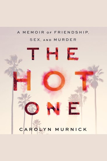 The Hot One - A Memoir of Friendship Sex and Murder - cover