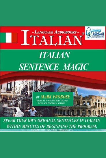 Italian Sentence Magic - Speak Your Own Original Sentences in Italian within Minutes of Beginning the Program! - cover