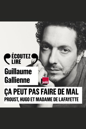 Ça peut pas faire de mal Le roman: Proust Hugo et Madame de Lafayette lus et commentés par Guillaume Gallienne - cover