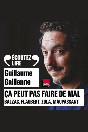 Ça peut pas faire de mal Le roman français du XIX? siècle: Balzac Flaubert Zola Maupassant lus et commentés par Guillaume Gallienne - cover