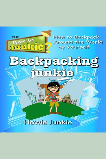Backpacking Junkie - How to Backpack Around the World by Yourself - cover