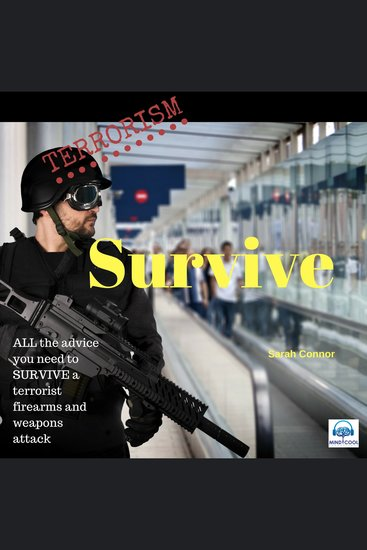 Terrorism: Survive - All the Advice You Need to Survive a Terrorist Firearms and Weapons Attack - cover