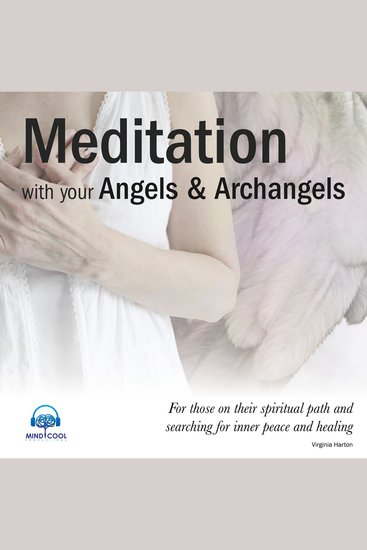 Meditation with Your Angels and Archangels - For Those on Their Spiritual Path and Searching for Inner Peace and Healing - cover