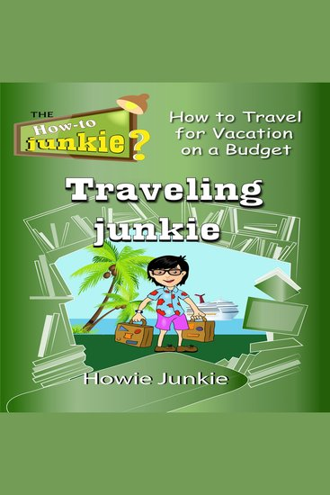Traveling Junkie - How to Travel for Vacation on a Budget - cover