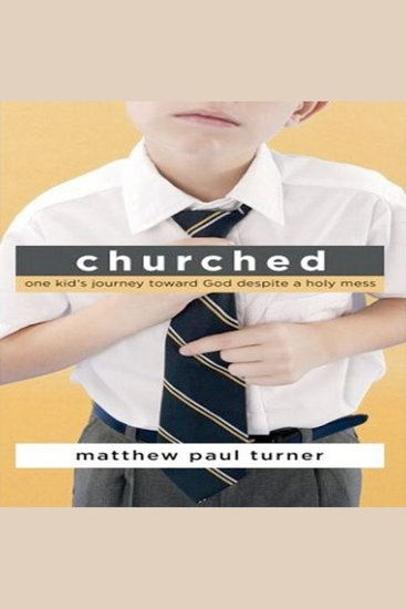 Churched - One Kids Journey Toward God Despite a Holy Mess - cover