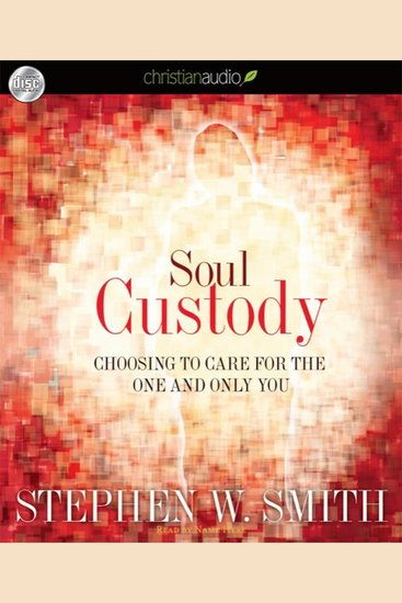Soul Custody - Choosing to Care for the One and Only You - cover