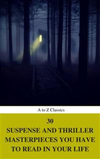 30 Suspense and Thriller Masterpieces you have to read in your life (Best Navigation Active TOC) (A to Z Classics) - cover