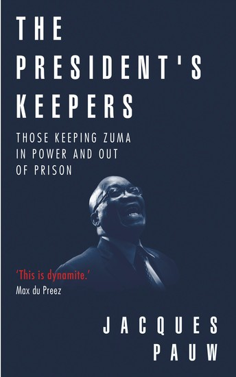 The President's Keepers - Those keeping Zuma in power and out of prison - cover
