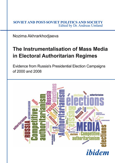 The Instrumentalisation of Mass Media in Electoral Authoritarian Regimes - Evidence from Russia's Presidential Election Campaigns of 2000 and 2008 - cover