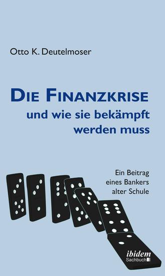 Die Finanzkrise und wie sie bekämpft werden muss - Ein Beitrag eines Bankers alter Schule - cover