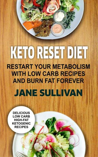 Keto Reset Diet:Restart Your Metabolism With Low Carb Recipes And Burn Fat Forever - cover