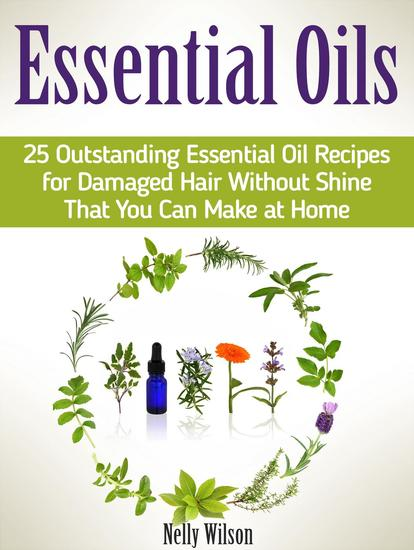 Essential Oils: 25 Outstanding Essential Oil Recipes for Damaged Hair Without Shine That You Can Make at Home - cover