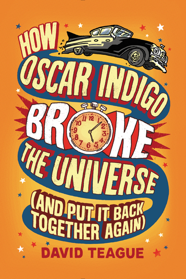 How Oscar Indigo Broke the Universe (And Put It Back Together Again) - cover