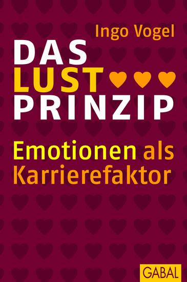 Das Lust Prinzip - Emotionen als Karrierefaktor - cover