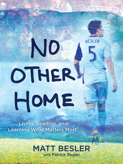 No Other Home - Living Leading and Learning What Matters Most - cover