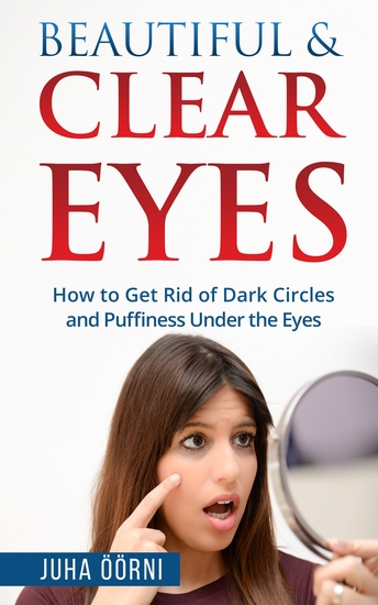 Beautiful & Clear Eyes - How to Get Rid of Dark Circles and Puffiness Under the Eyes - cover