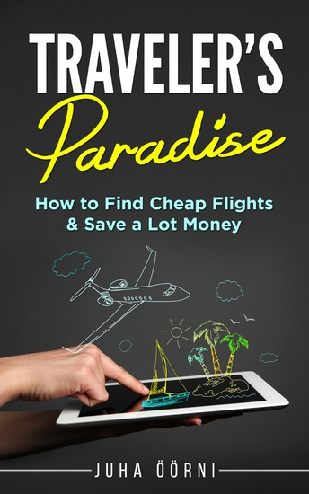 Traveler's Paradise - Cheap Flights - How to Find Cheap Flights & Save a Lot Money - cover