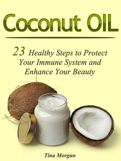 Coconut Oil: 23 Healthy Steps to Protect Your Immune System and Enhance Your Beauty - cover