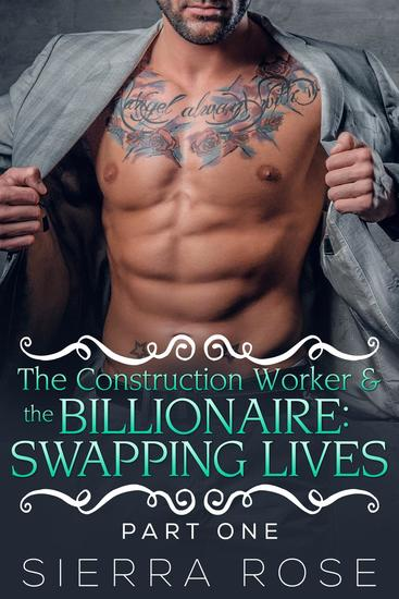 The Construction Worker & the Billionaire: Swapping Lives - Taming The Bad Boy Billionaire #9 - cover
