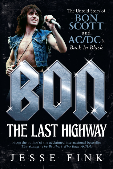 Bon: The Last Highway - The Untold Story of Bon Scott and AC DC's Back In Black - cover