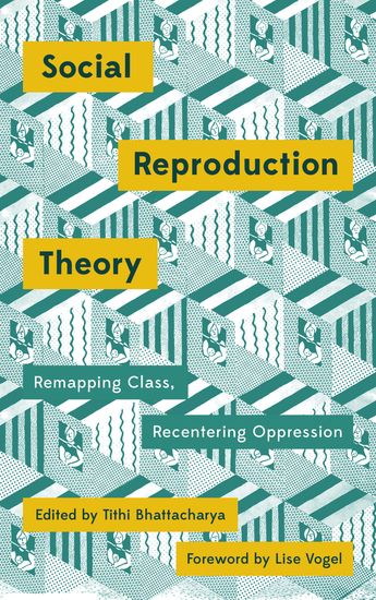 Social Reproduction Theory - Remapping Class Recentering Oppression - cover