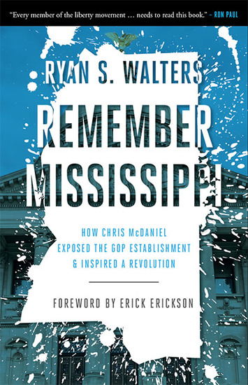 Remember Mississippi - How Chris McDaniel Exposed the GOP Establishment and Inspired a Revolution - cover