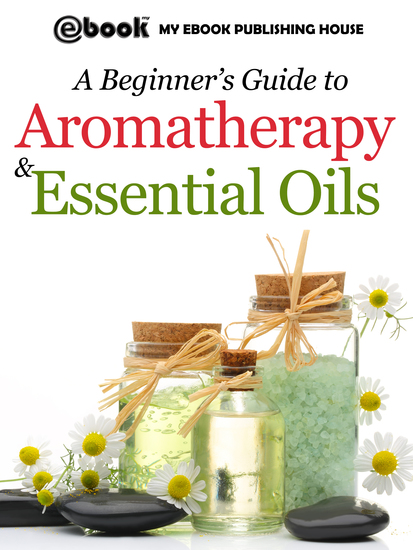 A Beginner's Guide to Aromatherapy & Essential Oils - Recipes for Health and Healing - cover