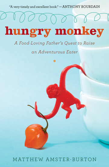 Hungry Monkey - A Food-Loving Father's Quest to Raise an Adventurous Eater - cover