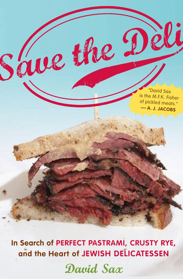 Save the Deli - In Search of Perfect Pastrami Crusty Rye and the Heart of Jewish Delicatessen - cover