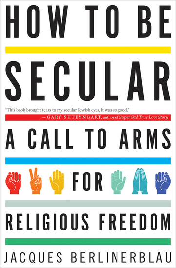 How to Be Secular - A Call to Arms for Religious Freedom - cover