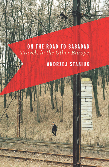 On the Road to Babadag - Travels in the Other Europe - cover