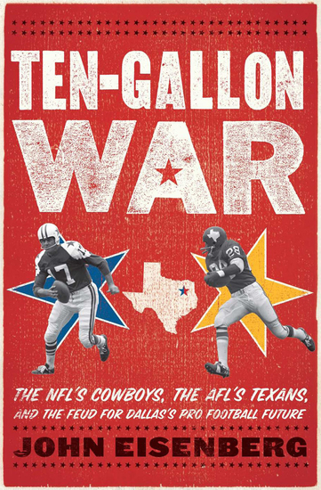Ten-Gallon War - The NFL's Cowboys the AFL's Texans and the Feud for Dallas's Pro Football Future - cover