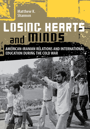 Losing Hearts and Minds - American-Iranian Relations and International Education during the Cold War - cover