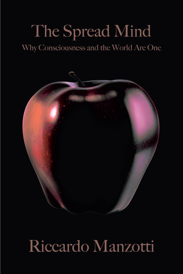 The Spread Mind - Why Consciousness and the World Are One - cover