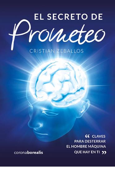 El secreto de Prometeo - Claves para desterrar el hombre máquina que hay en tí - cover