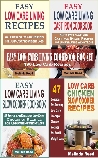 Easy Low Carb Living Cookbook Box Set - 190 Low Carb Recipes: Low Carb Living Recipes Cast Iron Skillet Recipes Slow Cooker Recipes And Crockpot Chicken Recipes - cover