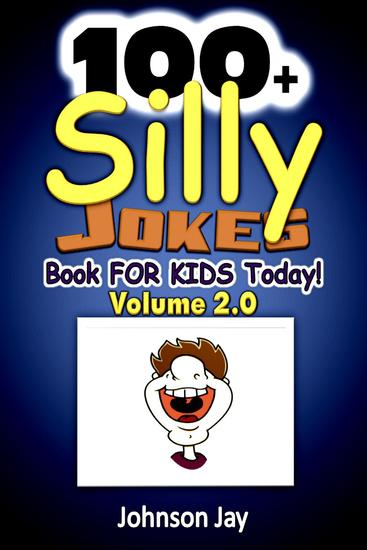 100+ Silly Jokes Book for Kids Today! Volume 20 - Silly Jokes Series #2 - cover