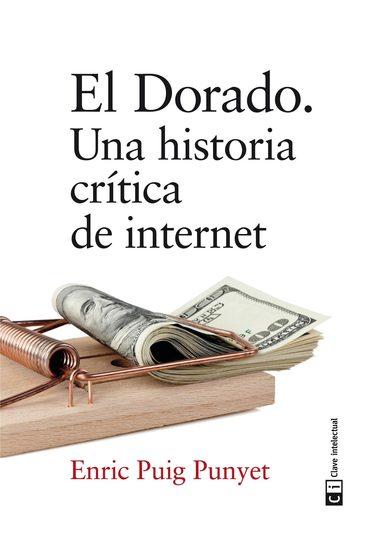 El Dorado - Un historia crítica de internet - cover