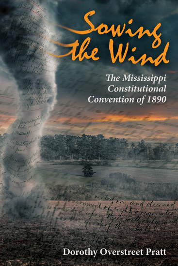 Sowing the Wind - The Mississippi Constitutional Convention of 1890 - cover